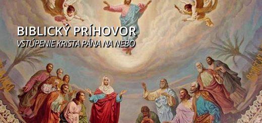 Biblický príhovor - Vstúpenie Krista Pána na nebo